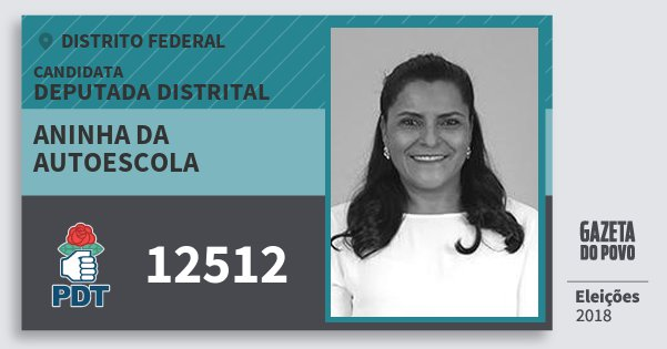 Santinho Aninha da Autoescola 12512 (PDT) Deputada Distrital | Distrito Federal | Eleições 2018