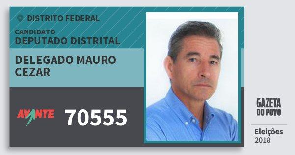 Santinho Delegado Mauro Cezar 70555 (AVANTE) Deputado Distrital | Distrito Federal | Eleições 2018