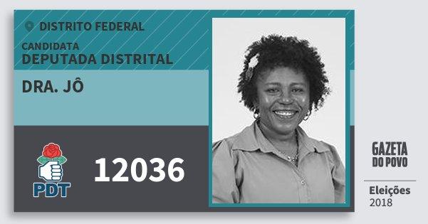 Santinho Dra. Jô 12036 (PDT) Deputada Distrital | Distrito Federal | Eleições 2018