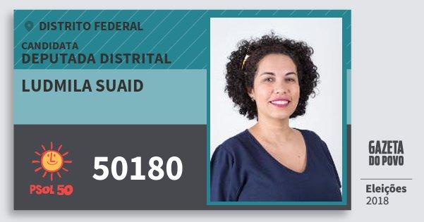 Santinho Ludmila Suaid 50180 (PSOL) Deputada Distrital | Distrito Federal | Eleições 2018