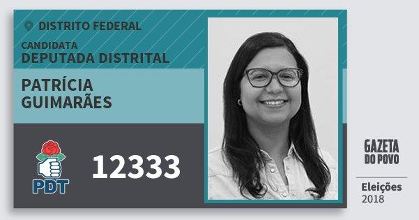 Santinho Patrícia Guimarães 12333 (PDT) Deputada Distrital | Distrito Federal | Eleições 2018