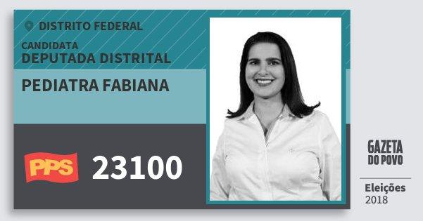 Santinho Pediatra Fabiana 23100 (PPS) Deputada Distrital | Distrito Federal | Eleições 2018