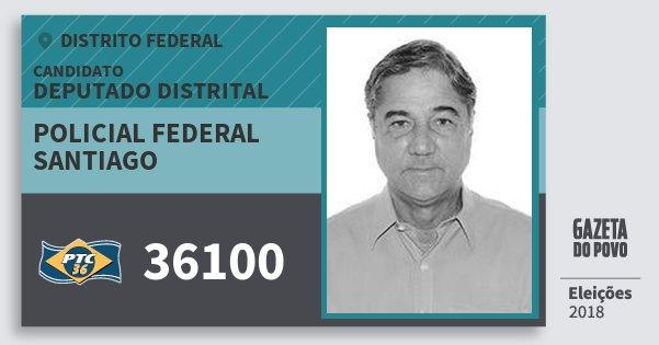 Santinho Policial Federal Santiago 36100 (PTC) Deputado Distrital | Distrito Federal | Eleições 2018