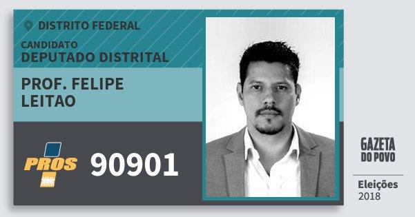 Santinho Prof. Felipe Leitao 90901 (PROS) Deputado Distrital | Distrito Federal | Eleições 2018