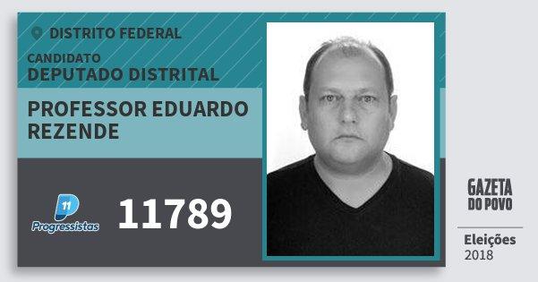 Santinho Professor Eduardo Rezende 11789 (PP) Deputado Distrital | Distrito Federal | Eleições 2018