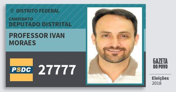 Santinho Professor Ivan Moraes 27777 (DC) Deputado Distrital | Distrito Federal | Eleições 2018