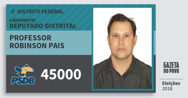 Santinho Professor Robinson Pais 45000 (PSDB) Deputado Distrital | Distrito Federal | Eleições 2018