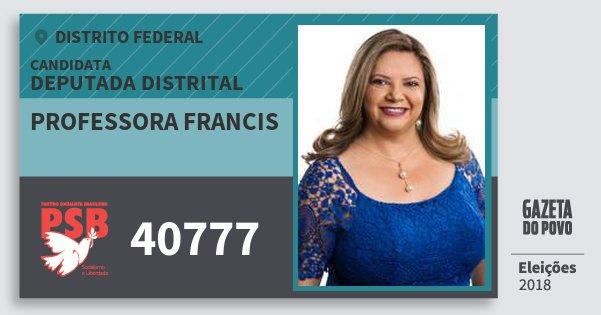 Santinho Professora Francis 40777 (PSB) Deputada Distrital | Distrito Federal | Eleições 2018