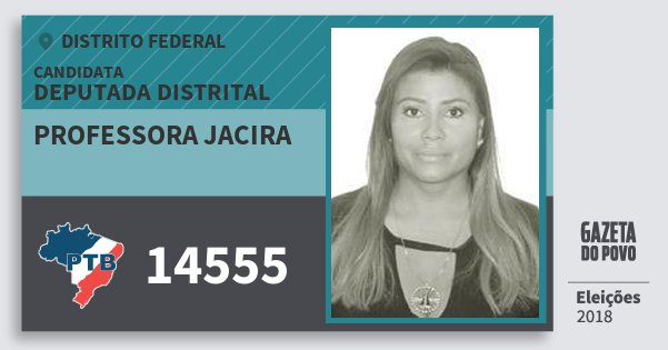 Santinho Professora Jacira 14555 (PTB) Deputada Distrital | Distrito Federal | Eleições 2018