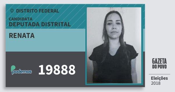 Santinho Renata 19888 (PODE) Deputada Distrital | Distrito Federal | Eleições 2018