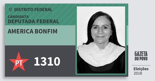 Santinho America Bonfim 1310 (PT) Deputada Federal | Distrito Federal | Eleições 2018