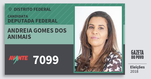 Santinho Andreia Gomes dos Animais 7099 (AVANTE) Deputada Federal | Distrito Federal | Eleições 2018