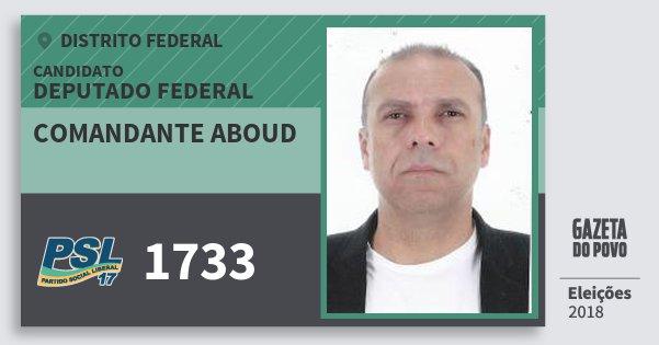 Santinho Comandante Aboud 1733 (PSL) Deputado Federal | Distrito Federal | Eleições 2018