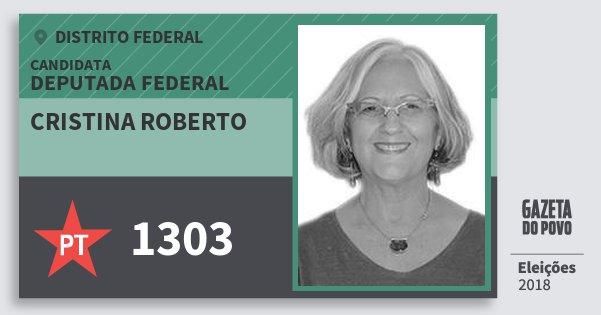 Santinho Cristina Roberto 1303 (PT) Deputada Federal | Distrito Federal | Eleições 2018