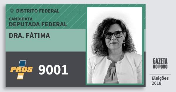 Santinho Dra. Fátima 9001 (PROS) Deputada Federal | Distrito Federal | Eleições 2018