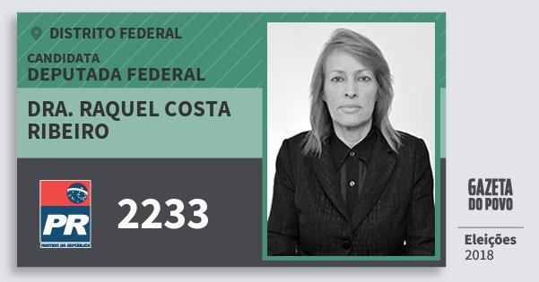 Santinho Dra. Raquel Costa Ribeiro 2233 (PR) Deputada Federal | Distrito Federal | Eleições 2018