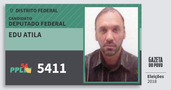 Santinho Edu Atila 5411 (PPL) Deputado Federal | Distrito Federal | Eleições 2018