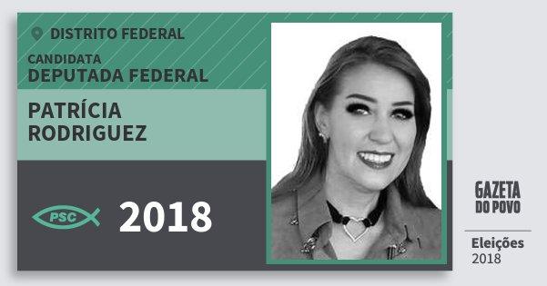 Santinho Patrícia Rodriguez 2018 (PSC) Deputada Federal | Distrito Federal | Eleições 2018