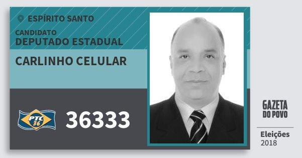 Santinho Carlinho Celular 36333 (PTC) Deputado Estadual | Espírito Santo | Eleições 2018