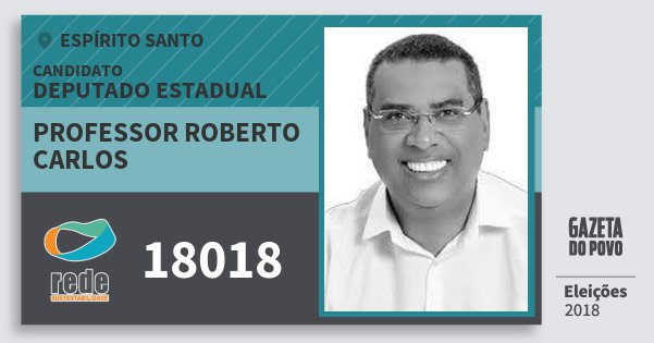 Santinho Professor Roberto Carlos 18018 (REDE) Deputado Estadual | Espírito Santo | Eleições 2018