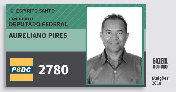 Santinho Aureliano Pires 2780 (DC) Deputado Federal | Espírito Santo | Eleições 2018