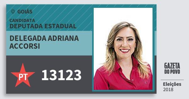 Santinho Delegada Adriana Accorsi 13123 (PT) Deputada Estadual | Goiás | Eleições 2018