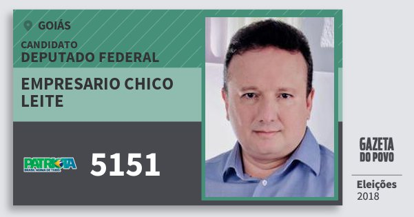 Santinho Empresario Chico Leite 5151 (PATRI) Deputado Federal | Goiás | Eleições 2018