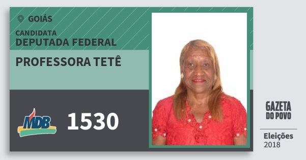 Santinho Professora Tetê 1530 (MDB) Deputada Federal | Goiás | Eleições 2018