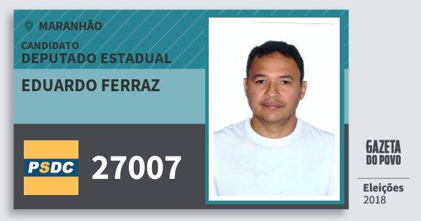 Santinho Eduardo Ferraz 27007 (DC) Deputado Estadual | Maranhão | Eleições 2018