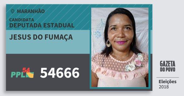 Santinho Jesus do Fumaça 54666 (PPL) Deputada Estadual | Maranhão | Eleições 2018