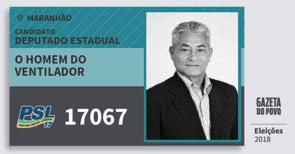 Santinho O Homem do Ventilador 17067 (PSL) Deputado Estadual | Maranhão | Eleições 2018