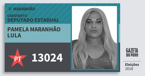 Santinho Pamela Maranhão Lula 13024 (PT) Deputado Estadual | Maranhão | Eleições 2018