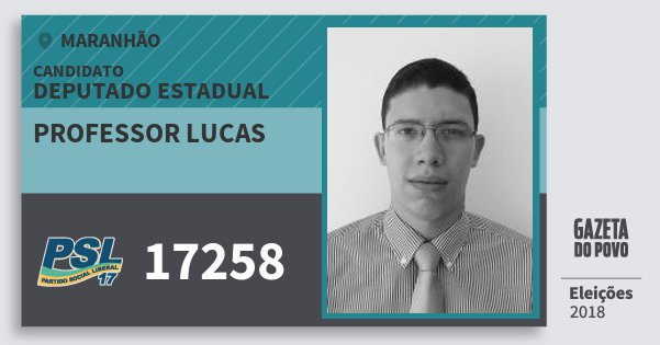 Santinho Professor Lucas 17258 (PSL) Deputado Estadual | Maranhão | Eleições 2018