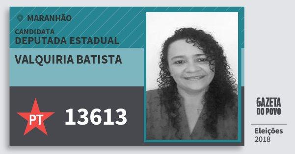 Santinho Valquiria Batista 13613 (PT) Deputada Estadual | Maranhão | Eleições 2018