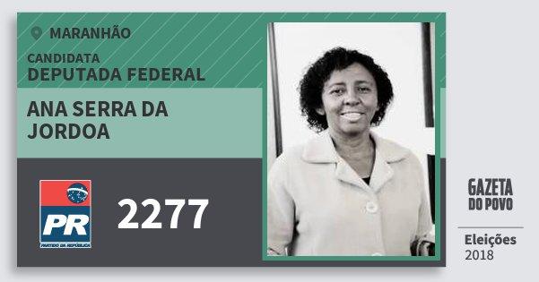 Santinho Ana Serra da Jordoa 2277 (PR) Deputada Federal | Maranhão | Eleições 2018