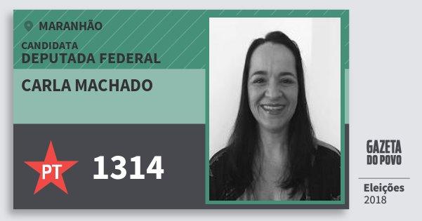 Santinho Carla Machado 1314 (PT) Deputada Federal | Maranhão | Eleições 2018