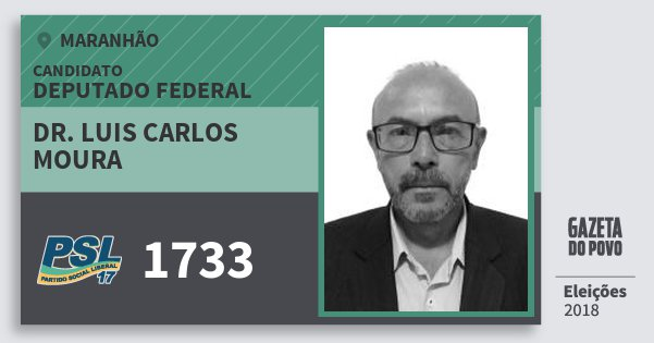 Santinho Dr. Luis Carlos Moura 1733 (PSL) Deputado Federal | Maranhão | Eleições 2018