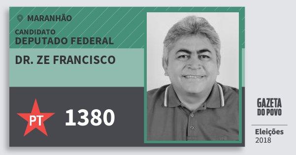 Santinho Dr. Ze Francisco 1380 (PT) Deputado Federal | Maranhão | Eleições 2018
