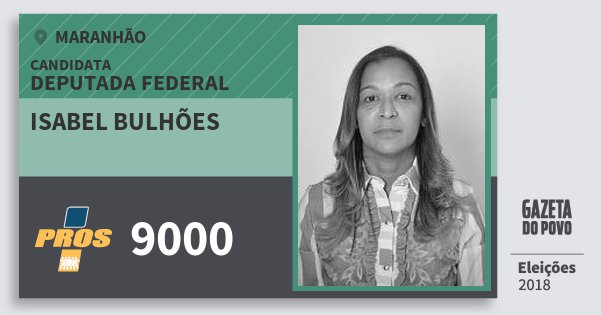 Santinho Isabel Bulhões 9000 (PROS) Deputada Federal | Maranhão | Eleições 2018