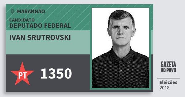 Santinho Ivan Srutrovski 1350 (PT) Deputado Federal | Maranhão | Eleições 2018