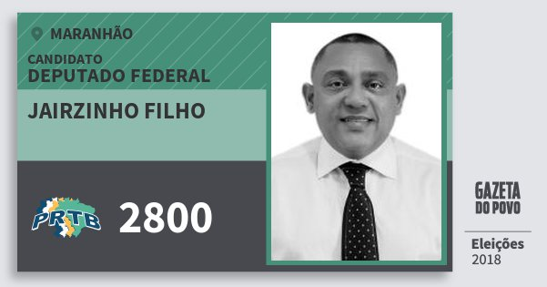 Santinho Jairzinho Filho 2800 (PRTB) Deputado Federal | Maranhão | Eleições 2018