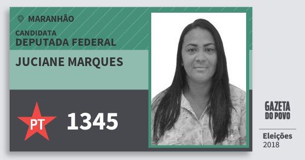 Santinho Juciane Marques 1345 (PT) Deputada Federal | Maranhão | Eleições 2018