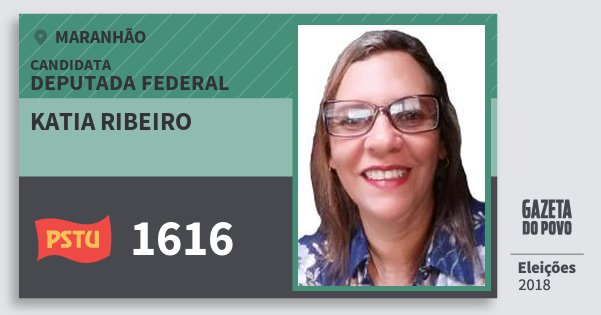 Santinho Katia Ribeiro 1616 (PSTU) Deputada Federal | Maranhão | Eleições 2018