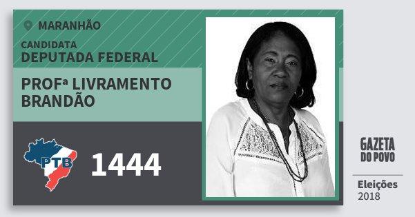 Santinho Profª Livramento Brandão 1444 (PTB) Deputada Federal | Maranhão | Eleições 2018