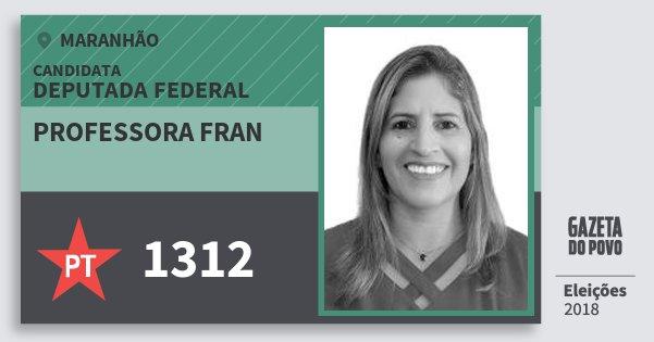 Santinho Professora Fran 1312 (PT) Deputada Federal | Maranhão | Eleições 2018