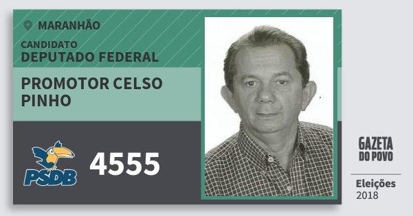 Santinho Promotor Celso Pinho 4555 (PSDB) Deputado Federal | Maranhão | Eleições 2018