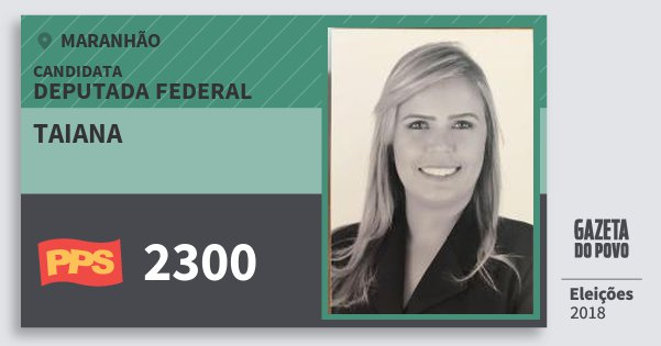 Santinho Taiana 2300 (PPS) Deputada Federal | Maranhão | Eleições 2018