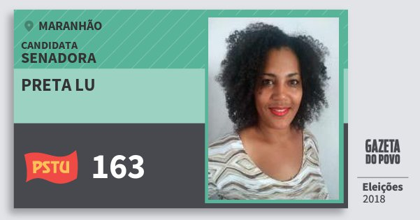 Santinho Preta Lu 163 (PSTU) Senadora | Maranhão | Eleições 2018