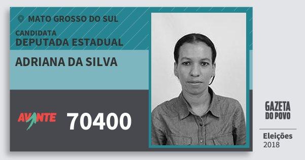 Santinho Adriana da Silva 70400 (AVANTE) Deputada Estadual | Mato Grosso do Sul | Eleições 2018