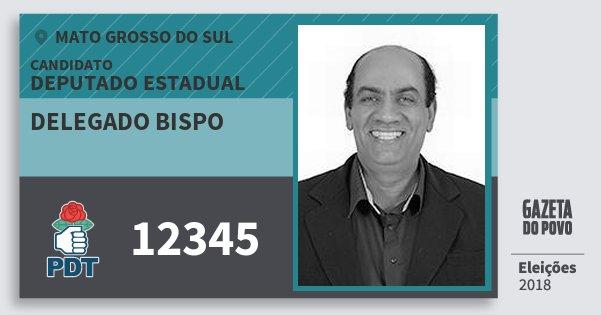 Santinho Delegado Bispo 12345 (PDT) Deputado Estadual | Mato Grosso do Sul | Eleições 2018